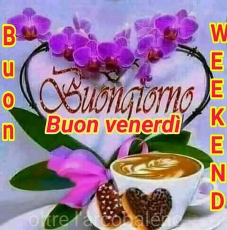 Buon Venerdì E Buon Week End Buongiorno Immagini It